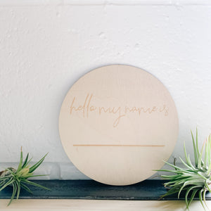 My Name Is - Announcement Wood Disc - Femme Wares Niagara Local Small Business