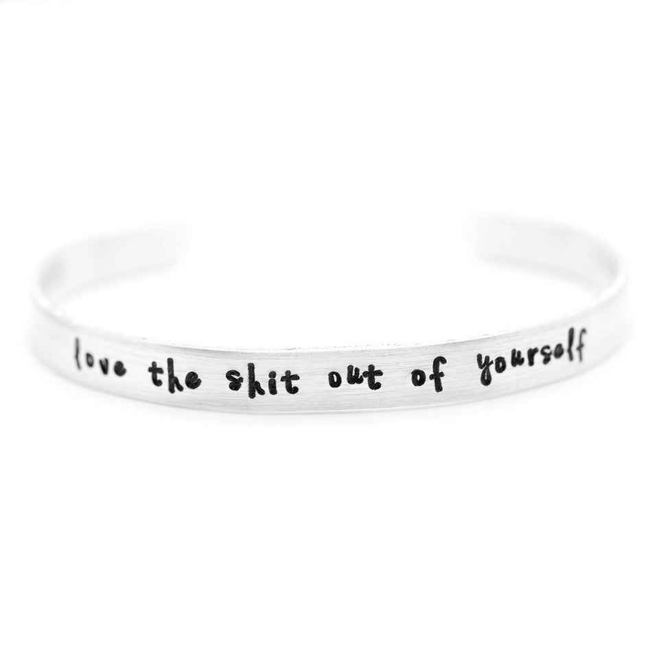 Love the Shit Out of Yourself - Hand-Stamped Cuff Bracelet - Femme Wares Niagara Local Small Business