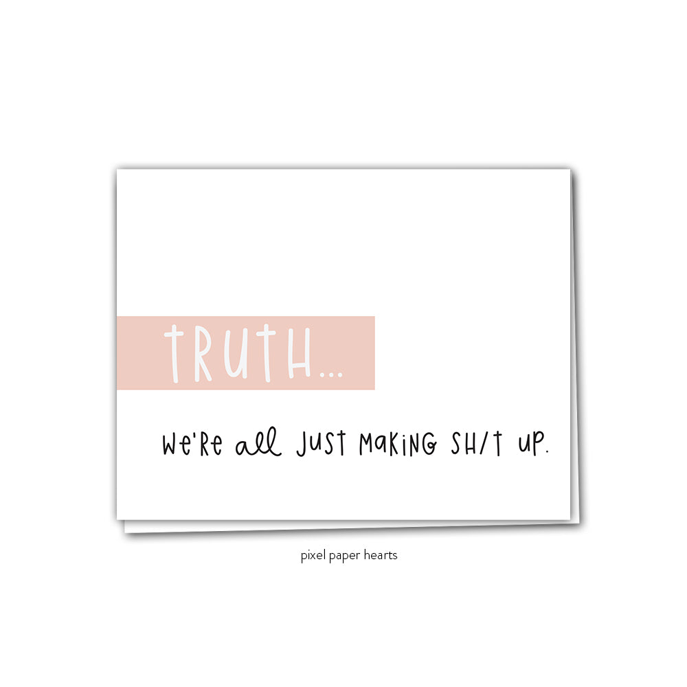 Truth: Making Shit Up Greeting Card - Femme Wares Niagara Local Small Business