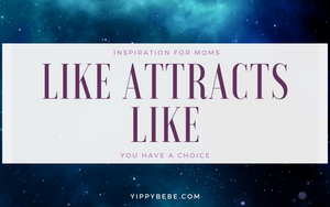 Inspiration for Moms - Like Attracts Like