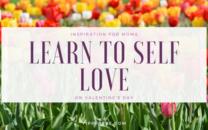 Inspiration for Moms - Learn to Self Love on Valentine's Day
