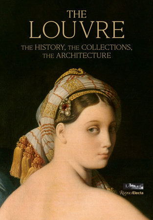 THE LOUVRE rizzoli book, the history, the collections, the architecture