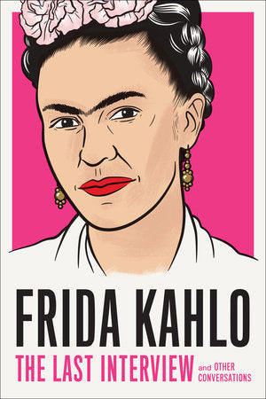 Frida, Frida Khalo, Last Interview, art, feminism, paint, book