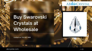 Why Is It a Good Option to Buy Swarovski Crystals at Wholesale from AbCrystal?