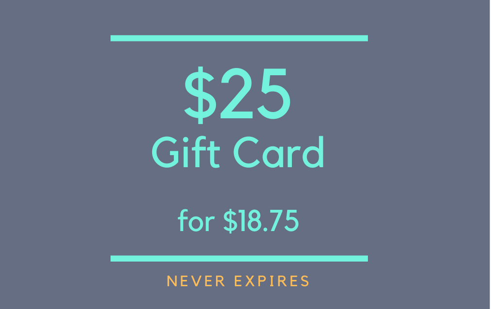 $25 Gift Card for $18.75 (never expires!)