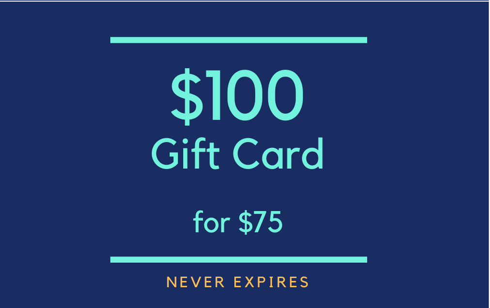 $100 Gift Card for $75 (never expires!)