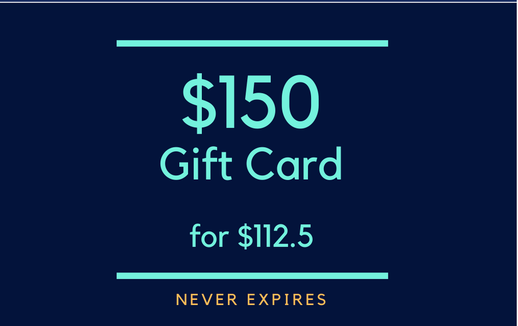 $150 Gift Card for $112 (never expires!)