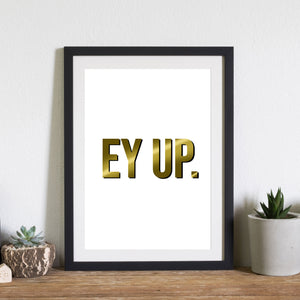 """Ey Up."" Gold Foiled Print"