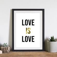 "Load image into Gallery viewer, ""Love is Love"" Foiled Print"