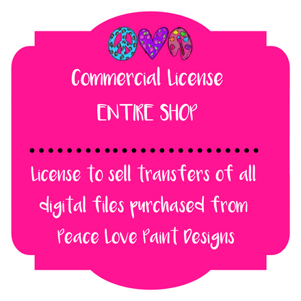 Commerical License to Sell Printed Transfers (ENTIRE SHOP)-License-Peace Love Paint Designs