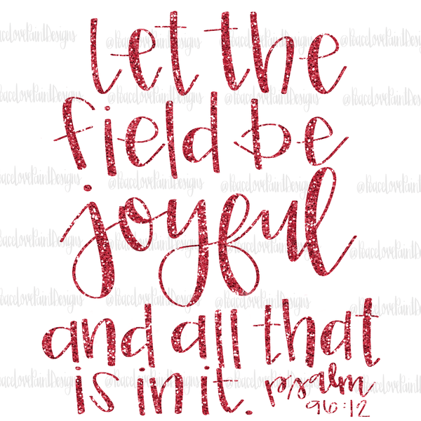Let the Field Be Joyful Hand Drawn Glitter Sublimation Design