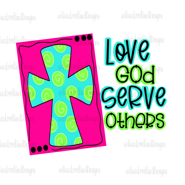 Love God Serve Others Hand Drawn Sublimation Design-Digital Download-Peace Love Paint Designs