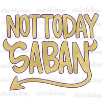 Not Today Saban Hand Drawn Sublimation Design