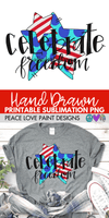 Stars and Stripes Celebrate Freedom Hand Drawn Sublimation Design-Digital Download-Peace Love Paint Designs