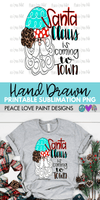 Santa Claus is Coming to Town Hand Drawn Sublimation Design-Digital Download-Peace Love Paint Designs