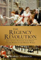 The Regency Revolution: Jane Austen, Napoleon, Lord Byron and the Making of the Modern World -  thejaneaustenshop.co.uk