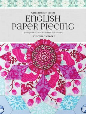 Flossie Teacakes Guide to English Paper Piecing By Knapp, Florence