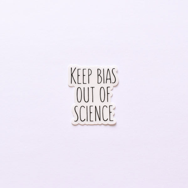 Keep bias out of science | transparent vinyl science sticker (STEM)