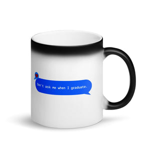 Don't Ask Me When I Graduate magic color-changing mug (STEM)