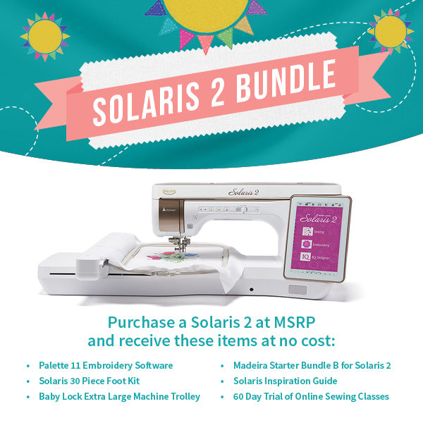 Baby Lock Solaris 2 Sewing & Embroidery Machine July - August Bundle Promo
