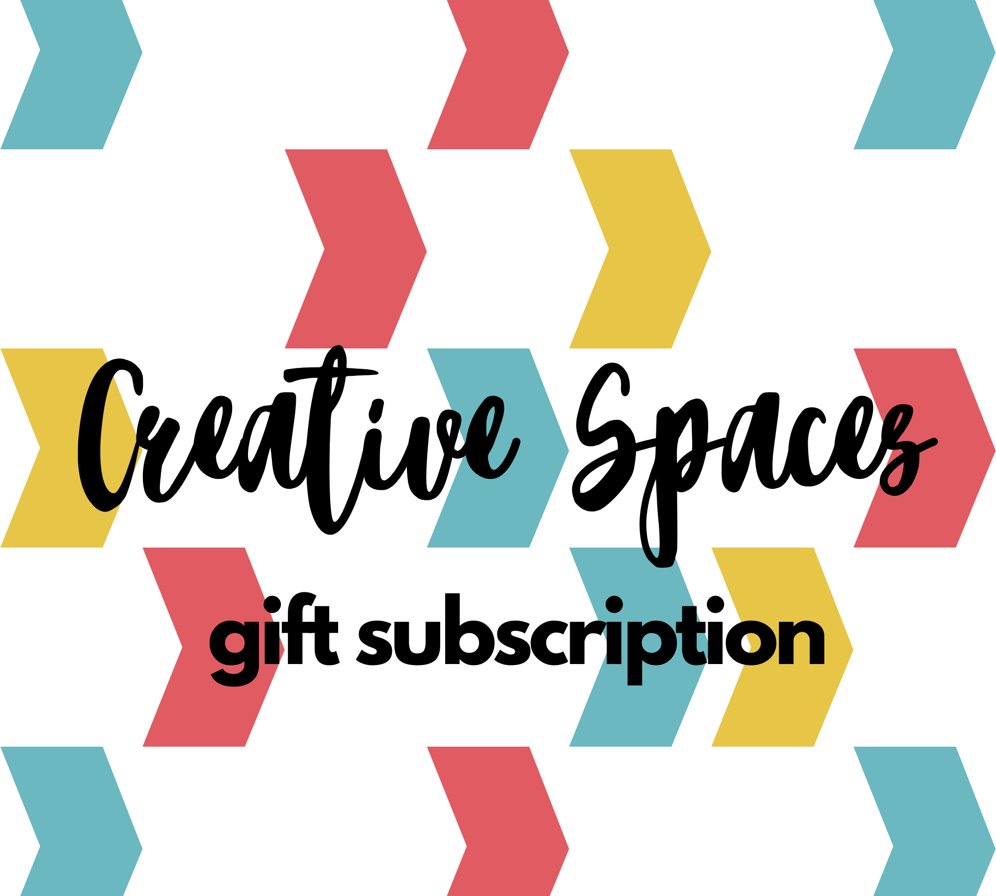 Creative Spaces GIFT SUBSCRIPTION