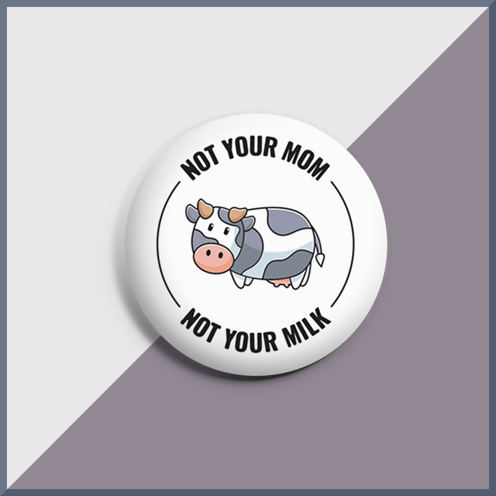 Not Your Milk/' badge large – 58mm Animal Rights//Vegan /'Not Your Mum