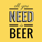 All You Need is Beer T-Shirt