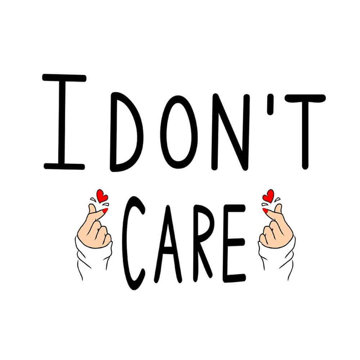 I Don't Care T-Shirt