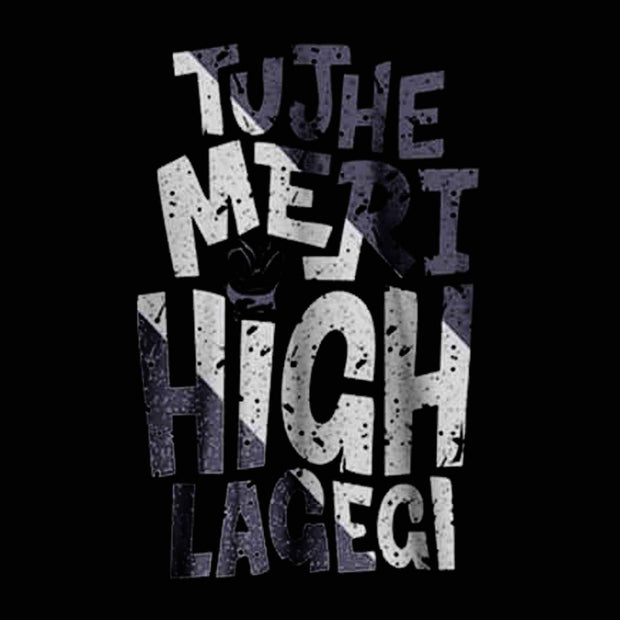 Tujhe Meri High Lagegi T-Shirt