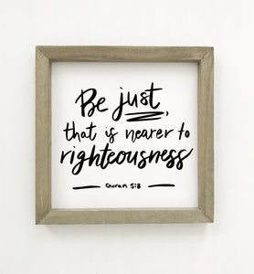 Be just, that is nearer to righteousness