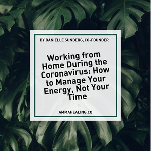 Working from Home During the Coronavirus: How to Manage Your Energy, Not Your Time