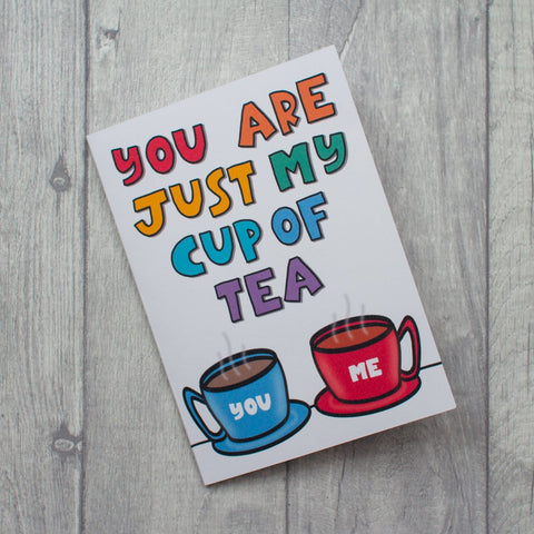 You are just my cup of tea card
