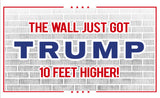 TRUMP - THE WALL JUST GOT 10 FEET HIGHER!