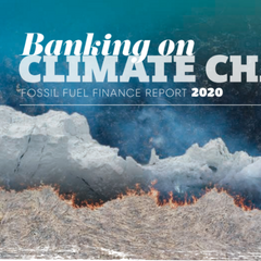 Banking on Climate Change: Fossil Fuel Finance Report 2020