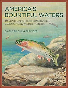 America's Bountiful Waters: 150 Years of Fisheries Conservation and the U.S. Fish & Wildlife Service