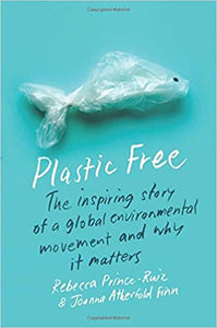 Plastic Free: The Inspiring Story of a Global Environmental Movement and Why It Matters