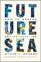 Future Sea: How to Rescue and Protect the World's Oceans