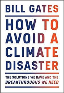 How to Avoid a Climate Disaster: The Solutions We Have and the Breakthroughs We Need
