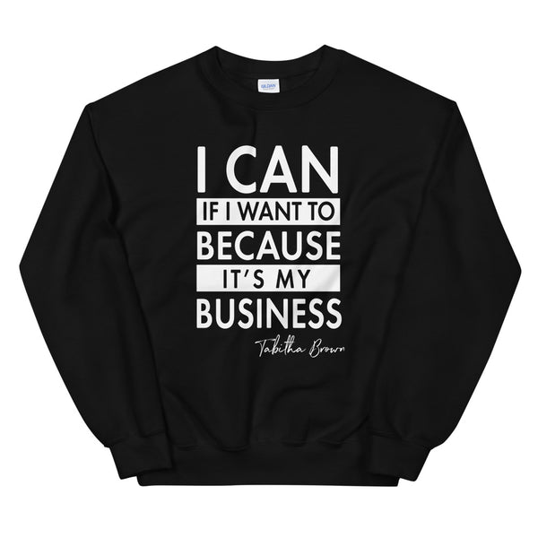 "It's my BUSINESS (Tab's favorite quote""Unisex Sweatshirt"