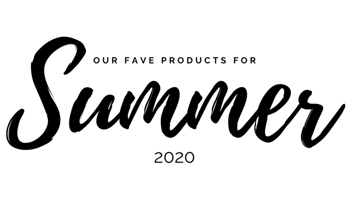 Our Favorite Products for Summer 2020!