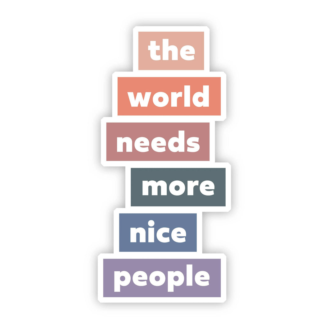 The World Needs More Nice People Sticker