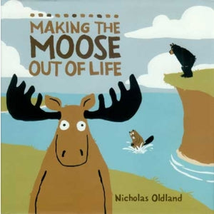 Making the Moose Out of Life: Hardcover Book
