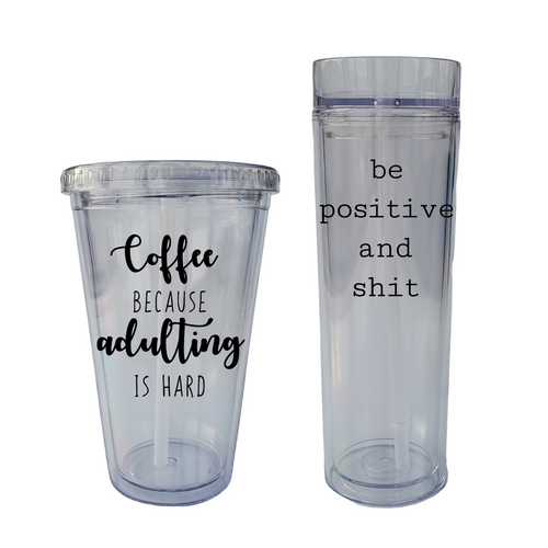 Clear Acrylic Tumblers with Sayings: 2 Types