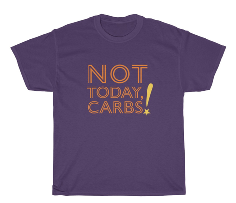 Not Today Carbs tee shirt