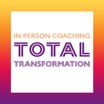 IN PERSON COACHING: TOTAL TRANSFORMATION
