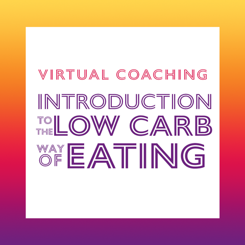VIRTUAL COACHING: Introduction to the Low Carb Way of Eating