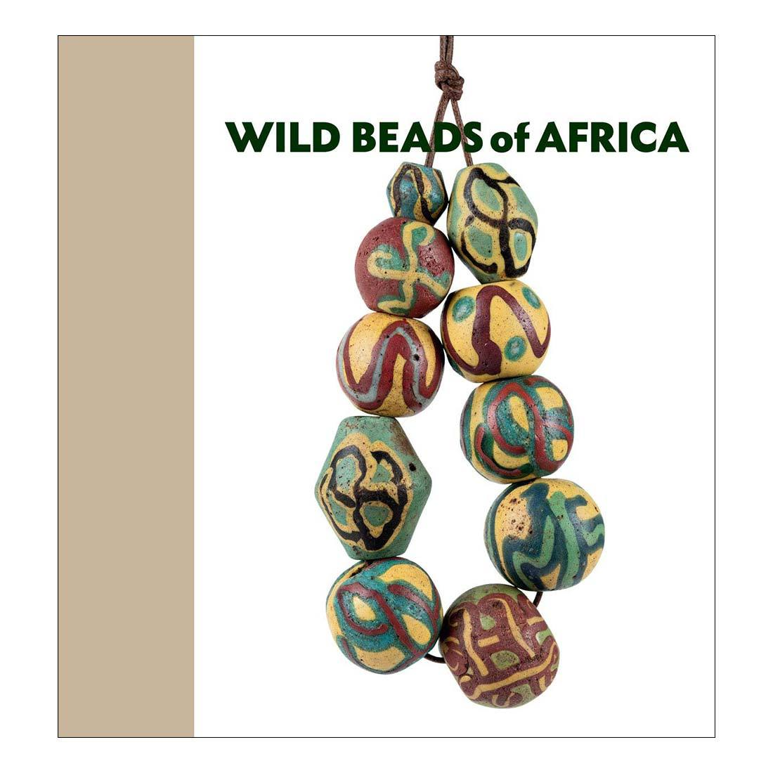 Wild Beads of Africa: Old Powderglass Beads from the Collection of Billy Steinberg
