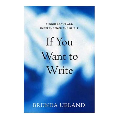 If You Want to Write: A Book about Art, Independence, and Spirit