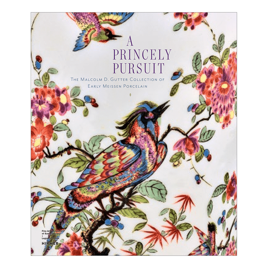 A Princely Pursuit: The Malcolm D. Gutter Collection of Early Meissen Porcelain