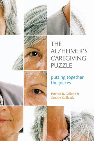 The Alzheimer's Caregiving Puzzle: Putting Together the Pieces by Patricia Callone & Connie Kudlacek